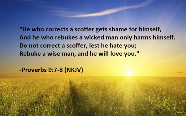 Proverbs 9:7-8  Don't waste your time and effort with scoffers