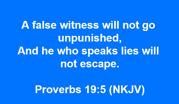 Proverbs 19:5  Liers will not escape punishment
