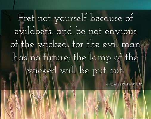 Proverbs 24:19-20  Wickedness has no future, embrace a better way, blessing others shines today and tomorrow!