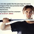 Proverbs 12:18-19.  Trusting the wrong words will injure you, but words of wisdom will heal you!
