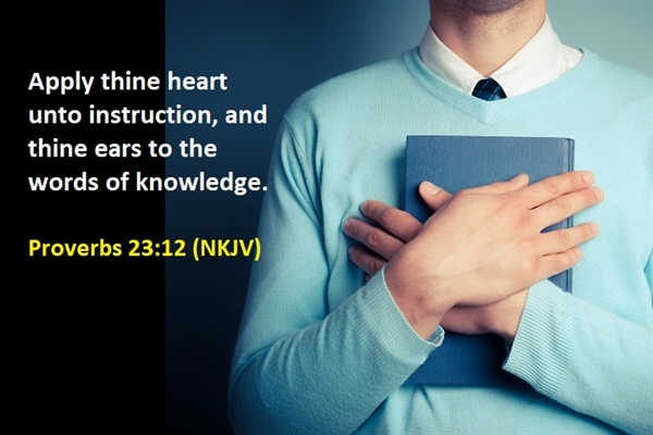 Proverbs 23:12  Effort spent to understand and apply the Word of God transforms your life.
